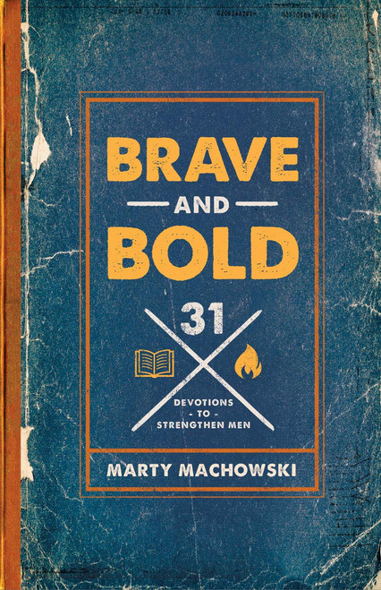 Brave and Bold 31 Devotions to Strengthen Men [Paperback]
