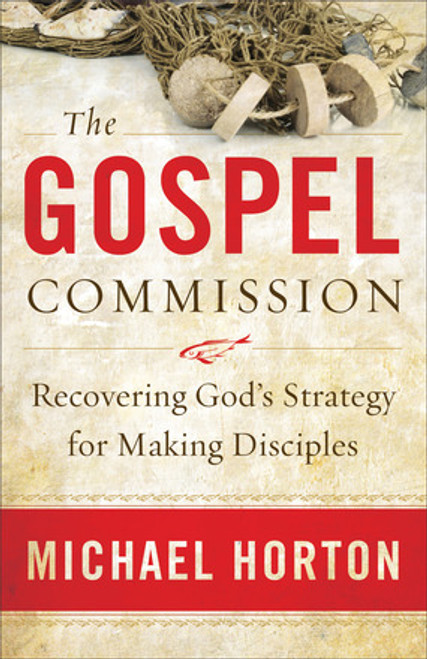 The Gospel Commission Recovering God's Strategy for Making Disciples [Paperback]