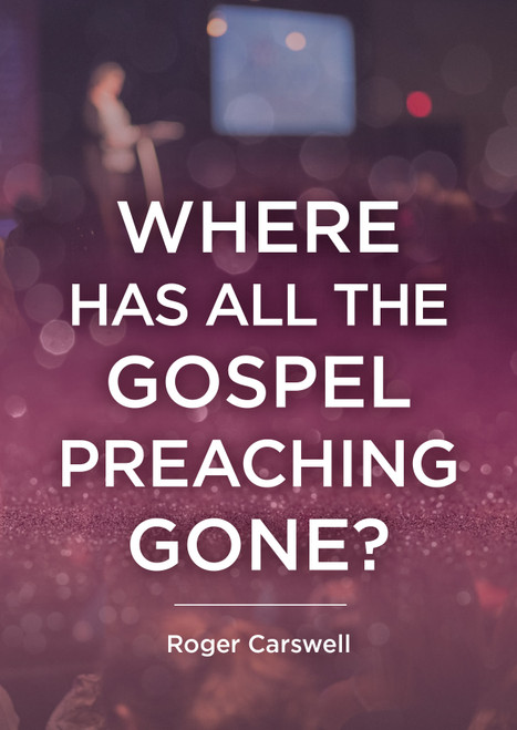 Where Has All The Gospel Preaching Gone? [Booklet]