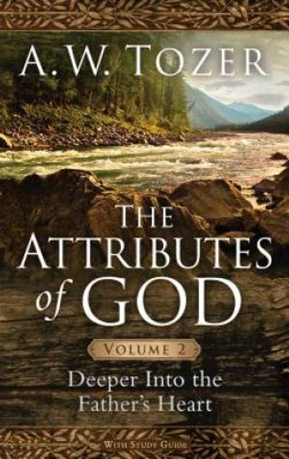 The Attributes of God: Volume 2 Deeper into the Father's Heart [Paperback]