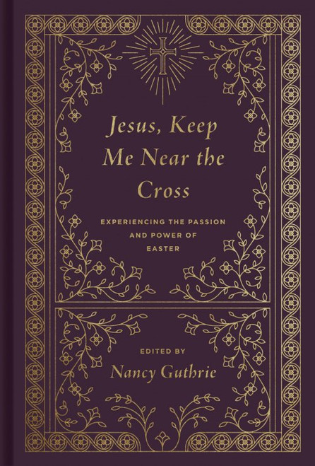 Jesus, Keep Me Near the Cross Experiencing the Passion and Power of Easter [Hardback]