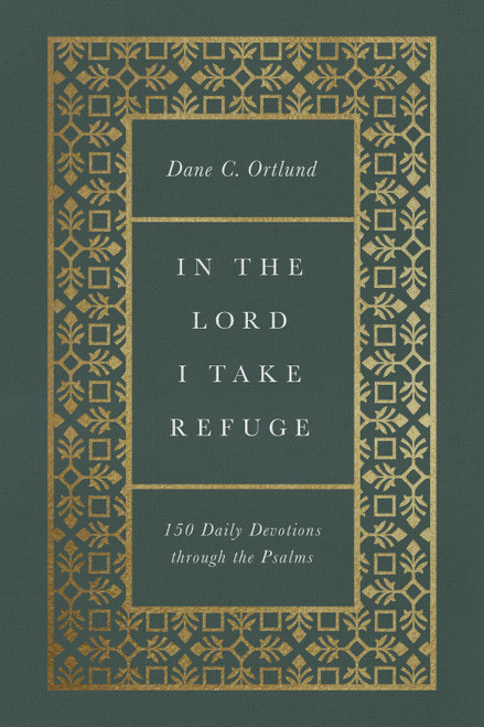 In the Lord I Take Refuge 150 Daily Devotions through the Psalms [Hardback]