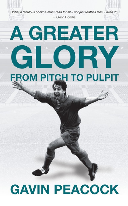 A Greater Glory From Pitch to Pulpit [Hardback]