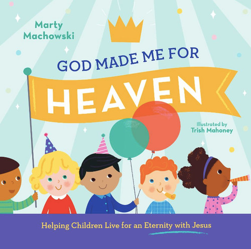 God Made Me for Heaven Helping Children Live for an Eternity with Jesus [Hardback]