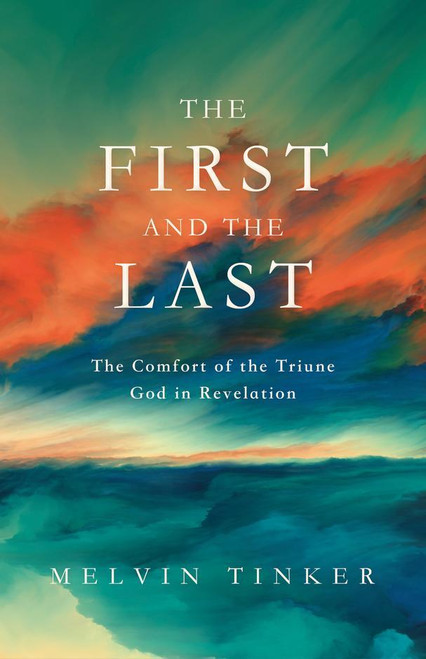 The First and Last The Comfort of the Triune God in Revelation [Paperback]