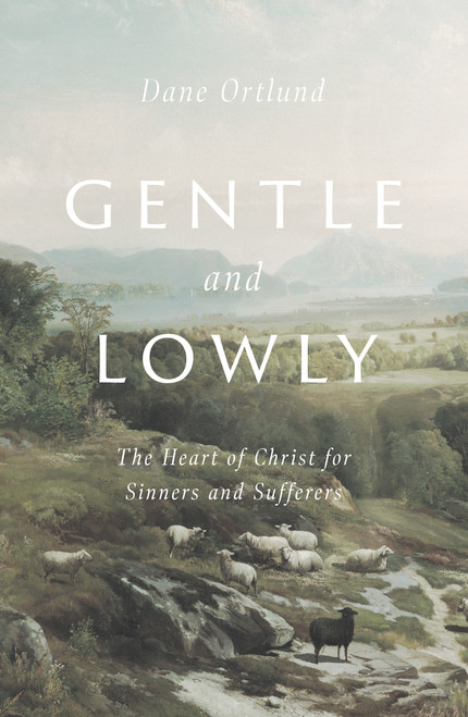 Gentle and Lowly The Heart of Christ for Sinners and Sufferers [Hardback]