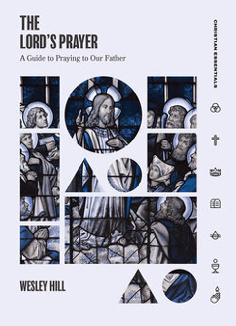 The Lord's Prayer A Guide to Praying to Our Father [Hardback]