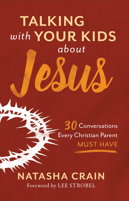 Talking with Your Kids about Jesus 30 Conversations Every Christian Parent Must Have [Paperback]