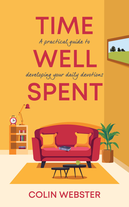 Time Well Spent A Practical Guide to Developing Your Daily Devotions [Paperback]
