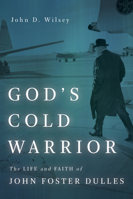 God's Cold Warrior The Life and Faith of John Foster Dulles [Paperback]