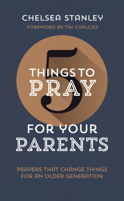 5 Things to Pray for Your Parents Prayers that Change Things for an Older Generation [Paperback]