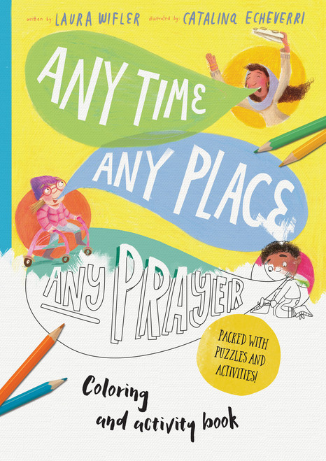 Any Time, Any Place, Any Prayer Coloring and Activity Book Coloring, Puzzles, Mazes and More [Paperback]