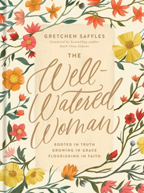 The Well-Watered Woman Rooted in Truth, Growing in Grace, Flourishing in Faith [Hardback]