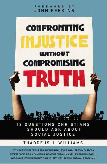 Confronting Injustice Without Compromising Truth 12 Questions Christians Should Ask About Social Justice [Paperback]