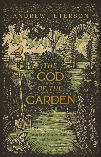 The God of the Garden: Thoughts on Creation, Culture, and the Kingdom