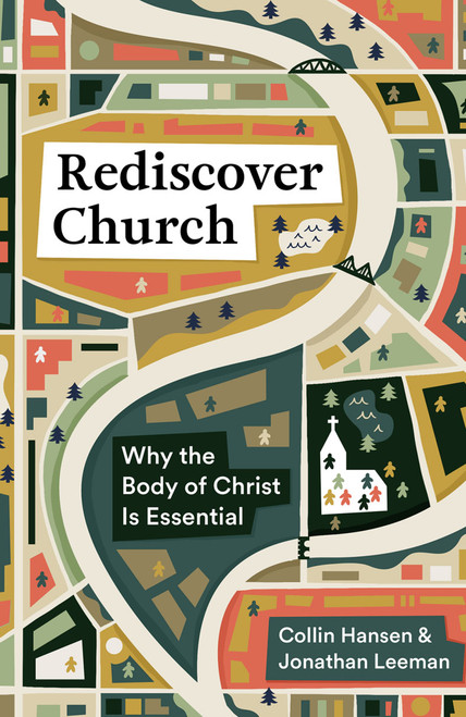 Rediscover Church Why the Body of Christ Is Essential [Paperback]