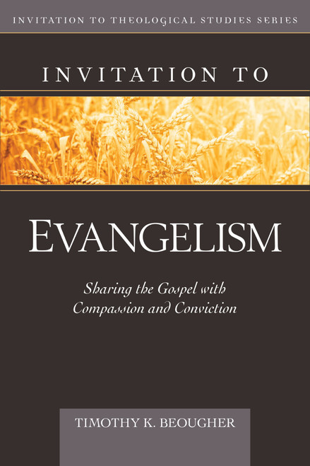 Invitation to Evangelism Sharing the Gospel with Conviction and Compassion [Paperback]