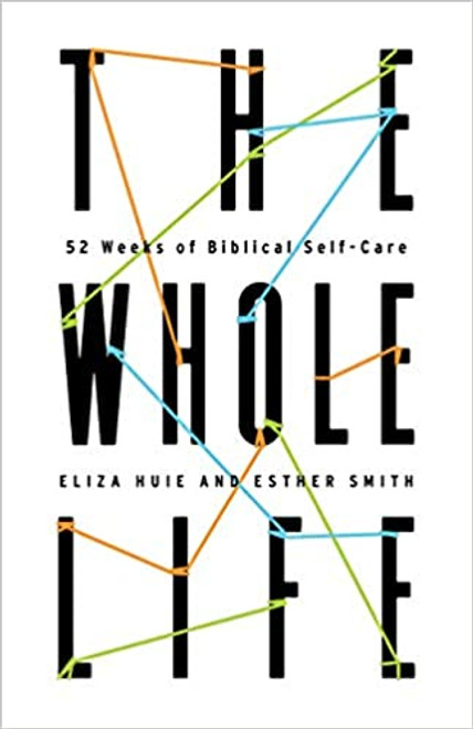 The Whole Life 52 Weeks of Biblical Self Care [Paperback]
