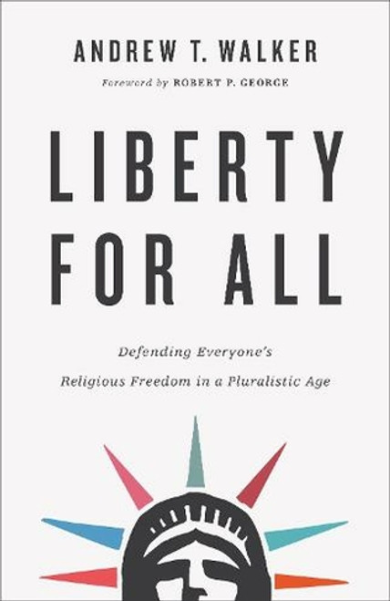 Liberty for All Defending Everyone's Religious Freedom in a Pluralistic Age [Paperback]