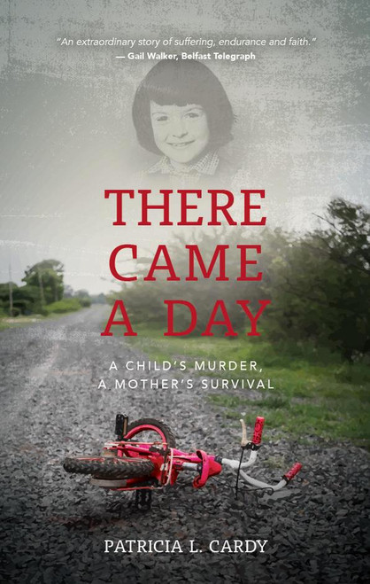 There Came A Day A Child's Murder, A Mother's Survival [Hardback]