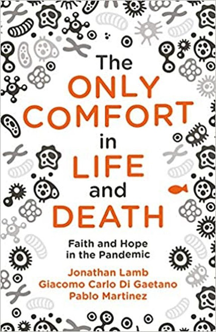 The Only Comfort in Life and Death Faith and Hope in the Pandemic [Paperback]