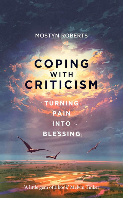 Coping With Criticism Turning Pain Into Blessing [Paperback]