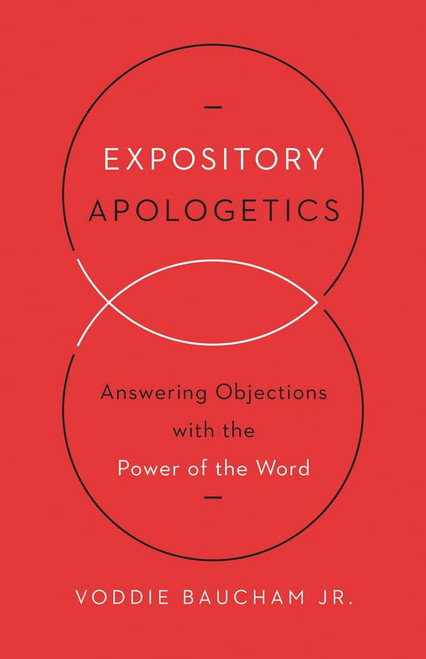 Expository Apologetics Answering Objections with the Power of the Word [Paperback]