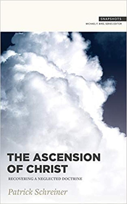 The Ascension of Christ Recoving a Neglected Doctrine [Paperback]