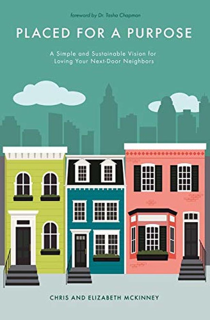 Placed for a Purpose A Simple and Sustainable Vision for Loving Your Next-Door Neighbors [Paperback]