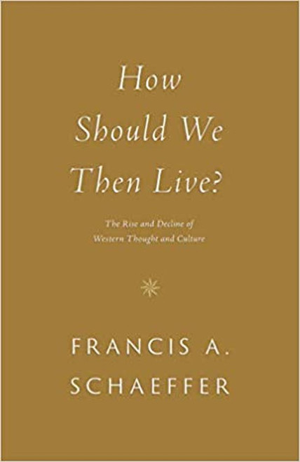 How Should We Then Live? The Rise and Decline of Western Thought and Culture [Paperback]