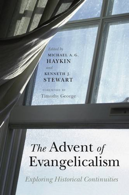 The Advent of Evangelicalism Exploring Historical Continuities [Paperback]