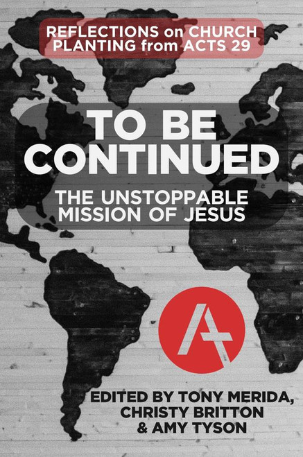 To Be Continued The Unstoppable Mission of Jesus [Paperback]