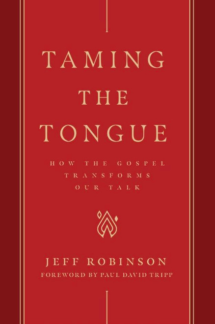 Taming the Tongue How the Gospel Transforms Our Talk [eBook]