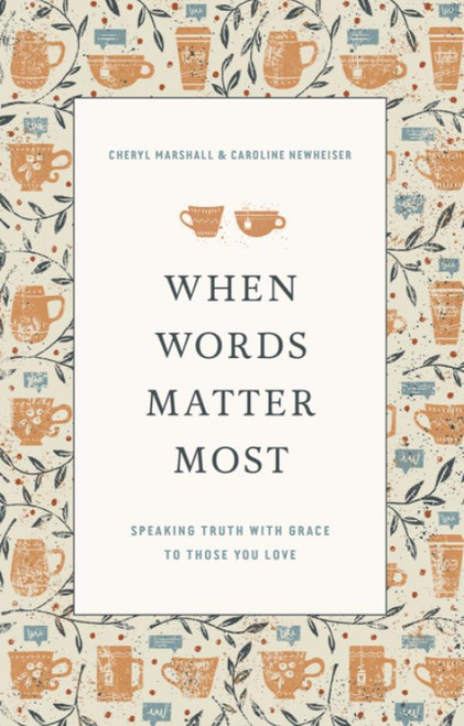 When Words Matter Most Speaking Truth with Grace to Those You Love [Paperback]