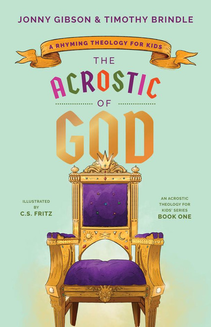 The Acrostic of God A Rhyming Theology for Kids [Hardback]