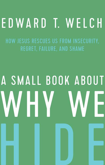 A Small Book about Why We Hide How Jesus Rescues Us from Insecurity, Regret, Failure, and Shame [Hardback]