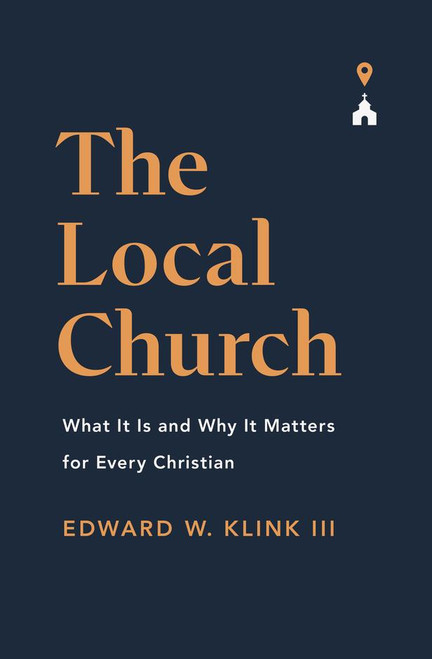 The Local Church What It Is and Why It Matters for Every Christian [Paperback]