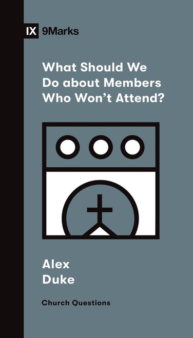 What Should We Do about Members Who Won't Attend? [Paperback]