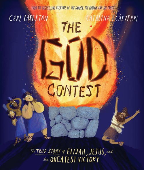 The God Contest The True Story of Elijah, Jesus, and the Greatest Victory [Hardback]
