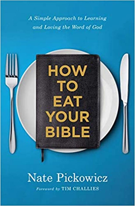 How to Eat Your Bible A Simple Approach to Learning and Loving the Word of God [Paperback]