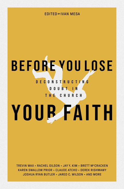 Before You Lose Your Faith Deconstructing Doubt in the Church [Paperback]