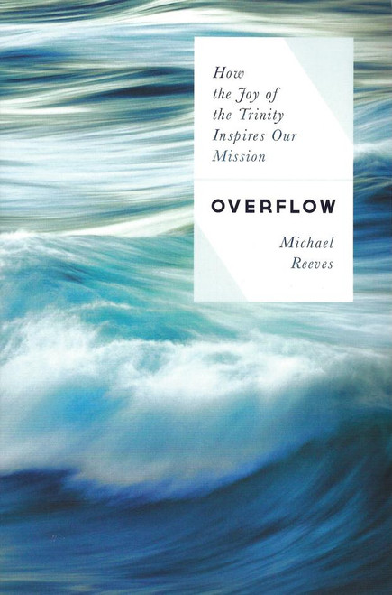Overflow How the Joy of the Trinity Inspires Our Mission [Paperback]