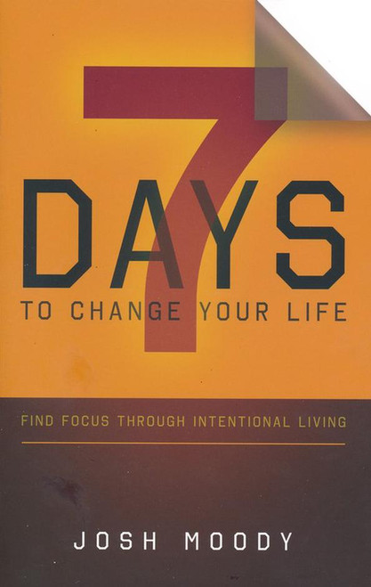 7 Days to Change Your Life Find Focus Through Intentional Living [Paperback]