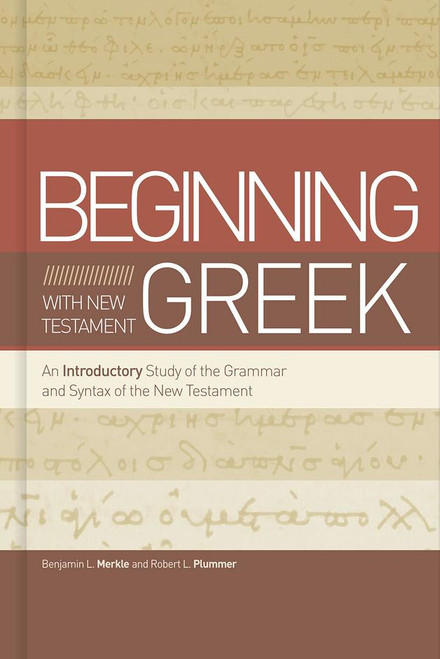 Beginning with New Testament Greek An Introductory Study of the Grammar and Syntax of the New Testament [Hardback]
