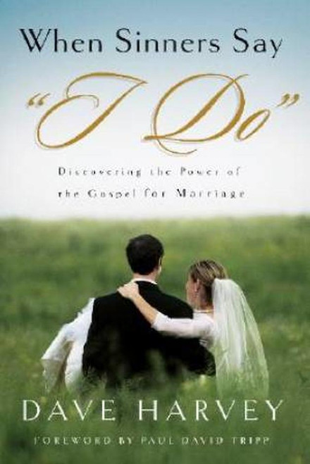 """When Sinners Say """"I Do"""" Discovering the Power of the Gospel for Marriage [Paperback]"""