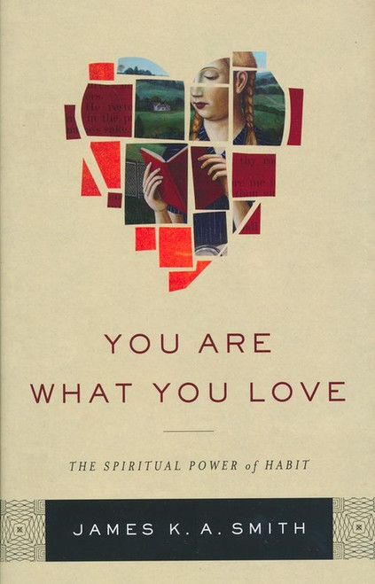 You Are What You Love The Spiritual Power of Habit [Hardback]