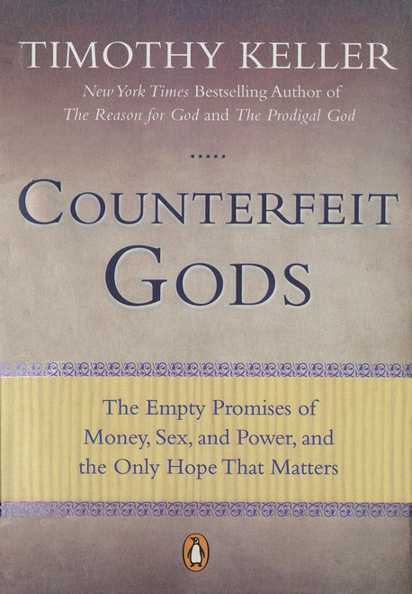 Counterfeit Gods The Empty Promises of Money, Sex, and Power, and the Only Hope that Matters [Paperback]