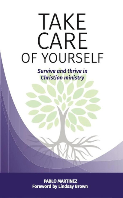 Take Care of Yourself Survive and thrive in Christian ministry [Paperback]