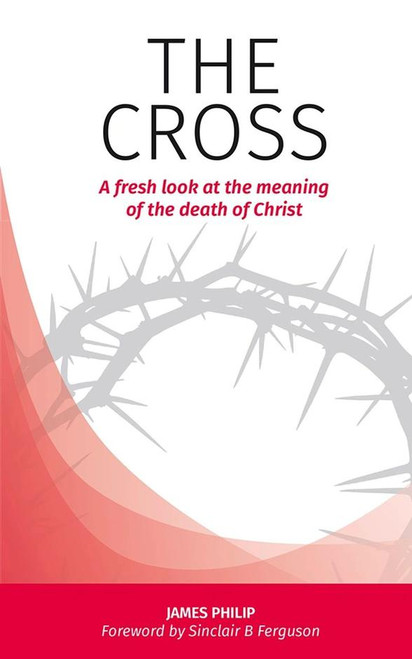 The Cross A fresh look at the meaning of the death of Christ [Paperback]