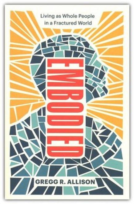 Embodied Living as whole people in a fractured world [Paperback]